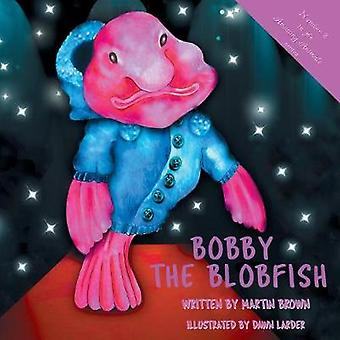 Bobby the Blobfish by Brown & Martin