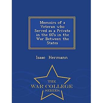 Memoirs of a Veteran who Served as a Private in the 60s in the War Between the States  War College Series by Hermann & Isaac