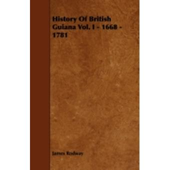 History of British Guiana Vol. I  1668  1781 by Rodway & James