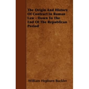 The Origin and History of Contract in Roman Law  Down to the End of the Republican Period by Buckler & William Hepburn