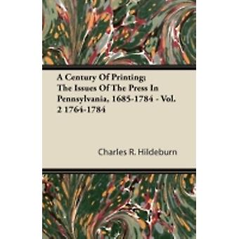 A Century Of Printing The Issues Of The Press In Pennsylvania 16851784  Vol. 2 17641784 by Hildeburn & Charles R.