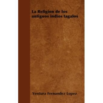 La Religin de los antiguos indios tagalos by Lpez & Ventura Fernndez
