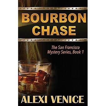 Bourbon Chase The San Francisco Mystery Series Book 1 by Venice & Alexi