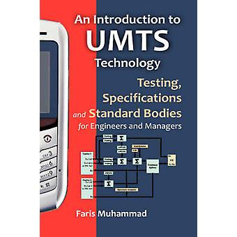An Introduction to Umts Technology Testing Specifications and Standard Bodies for Engineers and Managers by Muhammad & Faris A.