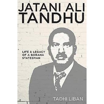 Jatani Ali Tandhu Life  Legacy of a Borana Statesman by Liban & Tadhi