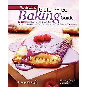 The Essential GlutenFree Baking Guide Part 2 Enhanced Edition by Higgins & Iris