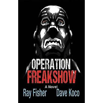 Operation Freakshow by Fisher & Ray