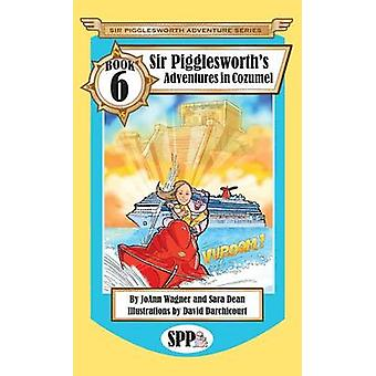 Sir Pigglesworths Adventures in Cozumel by Wagner & JoAnn