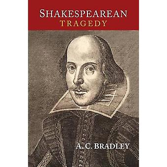 Shakespearean Tragedy Lectures on Hamlet Othello King Lear and Macbeth by Bradley & A. C.