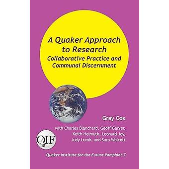 A Quaker Approach to Research Collaborative Practice and Communal Discernment by Cox & Gray