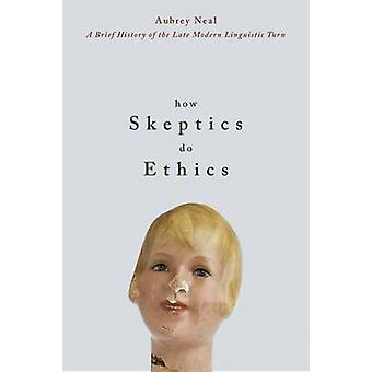How Skeptics Do Ethics - A Brief History of the Late Modern Linguistic