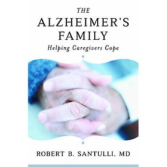 The Alzheimer's Family - Helping Caregivers Cope by Robert B. Santulli