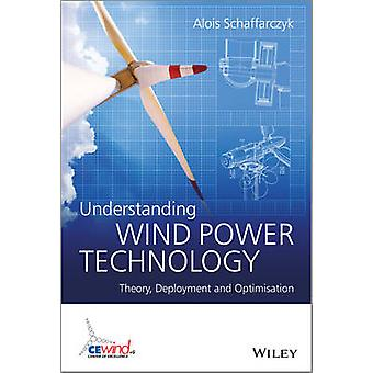 Understanding Wind Power Technology - Theory - Deployment and Optimisa