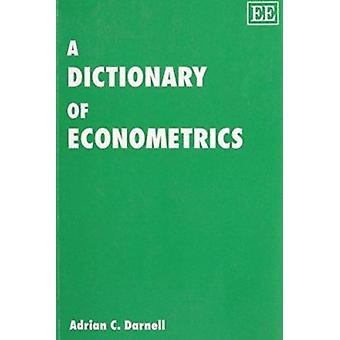 A Dictionary of Econometrics (New edition) by A. C. Darnell - 9781858