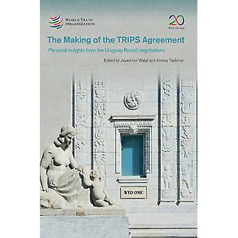 The Making of the Trips Agreement - Personal Insights from the Uruguay