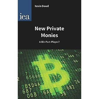 New Private Monies - A Bit-Part Player? by Kevin Dowd - 9780255366946