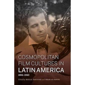 Cosmopolitan Film Cultures in Latin America - 1896-1960 by Rielle Nav