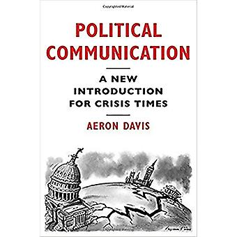 Politieke communicatie - Een nieuwe introductie voor crisistijden door Aeron