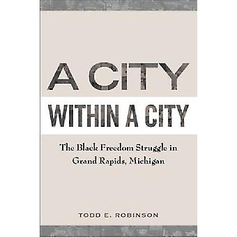 A City Within a City - The Black Freedom Struggle in Grand Rapids - Mi