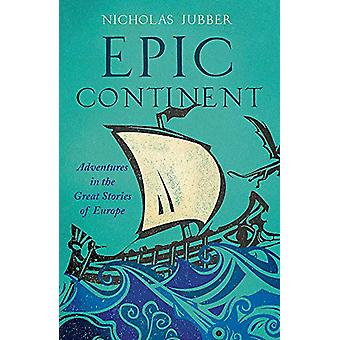 Epic Continent - Adventures in the Great Stories of Europe by Nicholas