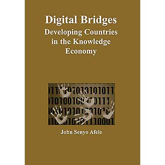 Digital Bridges - Developing Countries in the Knowledge Economy by Joh