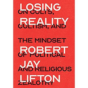 Losing Reality - On Cults - Cultism - and the Mindset of Political and