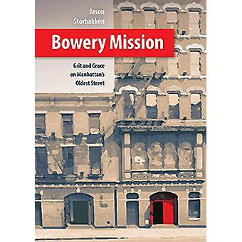 Bowery Mission - Grit and Grace on Manhattan's Oldest Street by Jason