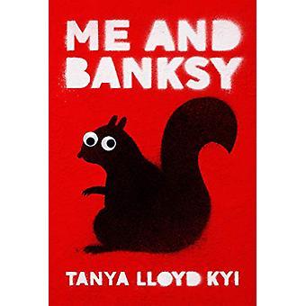 Me And Banksy by Tanya Lloyd Kyi - 9780735266919 Book