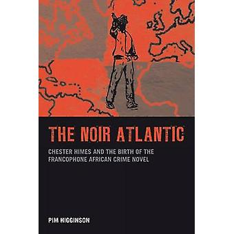The Noir Atlantic - Chester Himes and the Birth of the Francophone Afr
