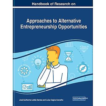 Handbook of Research on Approaches to Alternative Entrepreneurship Opportunities by Edited by Jose Guilherme Leitao Dantas & Edited by Luisa Cagica Carvalho