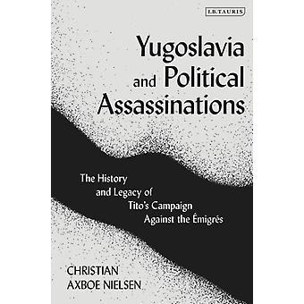 Yugoslavia and Political Assassinations by Nielsen & Christian Axboe Aarhus University & Denmark