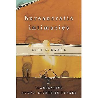 Byrokraattiset intiimiys: Ihmisoikeuksien kääntäminen Turkissa (Stanfordin tutkimukset Lähi-idässä ja islamilaisissa yhteiskunnissa ja kulttuureissa)