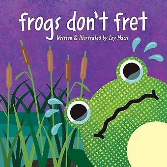 Frogs Don't Fret by Loy Mach - 9781512794977 Book