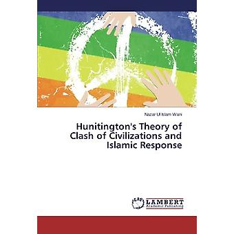 Hunitingtons Theory of Clash of Civilizations and Islamic Response by
