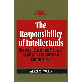 Responsibility of Intellectuals Selected Essays on Marxist Traditions in Cultural Commitment by Alan M Wald
