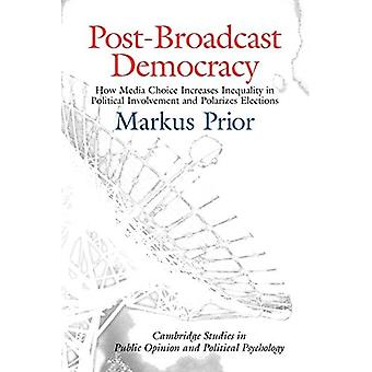 Post-broadcast Democracy: How Media Choice Increases Inequality in Political Involvement and Polarizes Elections (Cambridge Studies in Public Opinion & ... in Public Opinion and Political Psychology)
