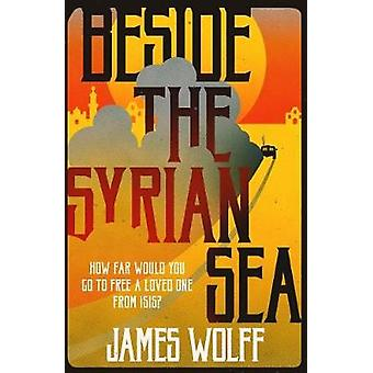 Beside the Syrian Sea by James Wolff - 9781908524980 Book
