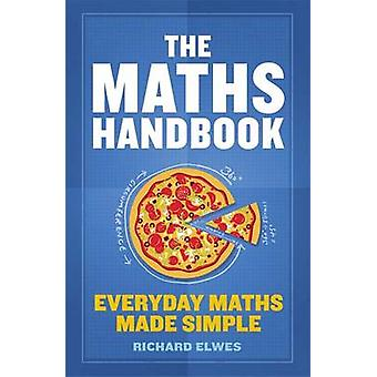 The Maths Handbook - Everyday Maths Made Simple by Richard Elwes - 978