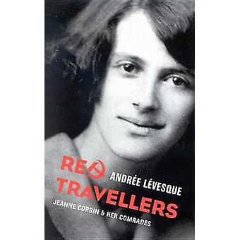 Red Travellers - Jeanne Corbin & Her Comrades by Andree Levesque -