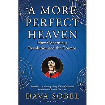 Un ciel plus parfait: Comment Copernic a révolutionné le Cosmos