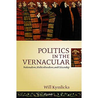Politics in the Vernacular Nationalism Multiculturalism and Citizenship by Kymlicka & Will