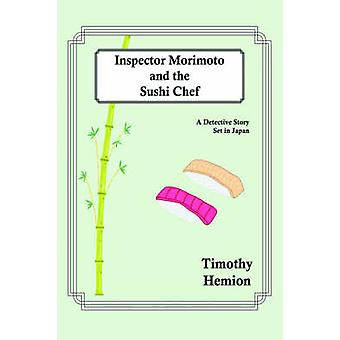 L'inspecteur Morimoto et le chef sushi A Detective Story Set in Japan par Timothy Hemion