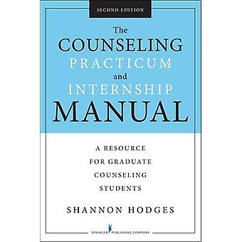 Counseling Practicum and Internship Manual A Resource for Graduate Counseling Students Revised by Hodges & Shannon