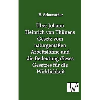 BER Johann Heinrich von Thnens Gesetz vom naturgemen Arbeitslohne und die Bedeutung foldingia Gesetzes fr die Wirklichkeit mennessä Schumacher & H.