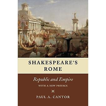 Shakespeare's Rome - Republic and Empire by Paul A. Cantor - 978022646