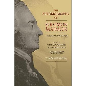 The Autobiography of Solomon Maimon - The Complete Translation by The