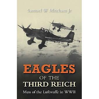 Eagles of the Third Reich - Men of the Luftwaffe in WWII by Samuel W.