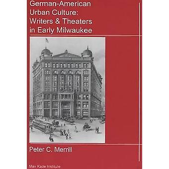Duits-Amerikaanse stedelijke cultuur-schrijvers en theaters in vroege Milwauke
