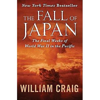 The Fall of Japan by Senior Lecturer in Law William Craig - 978150404
