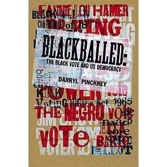 Blackballed - The Black Vote and US Democracy by Darryl Pinckney - 978